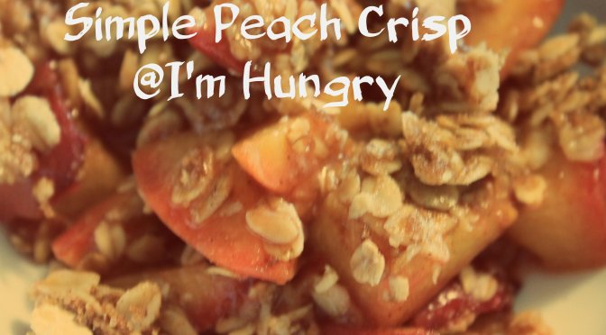 Simple Peach Crisp – Foodie Extravaganza