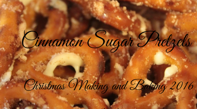 Cinnamon Sugar Pretzels – Christmas Making and Baking 2016